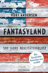 Fantasyland - 500 Jahre Realitätsverlust - Die Geschichte Amerikas neu erzählt