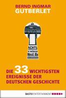 Bernd Ingmar Gutberlet: Die 33 wichtigsten Ereignisse der deutschen Geschichte ★★★★