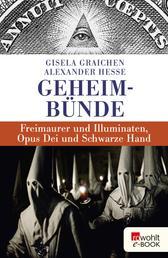 Geheimbünde - Freimaurer und Illuminaten, Opus Dei und Schwarze Hand