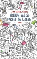 Jean-Gabriel Causse: Arthur und die Farben des Lebens ★★★