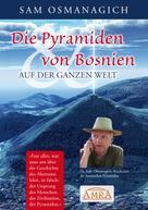Sam Osmanagich: Die Pyramiden von Bosnien & auf der ganzen Welt