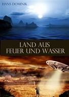 Hans Dominik: Land aus Feuer und Wasser - Fantasy und Science Fiction - Roman (llustrierte Ausgabe)