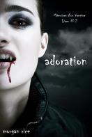 Morgan Rice: Adoration (Livre #2 Mémoires d'un Vampire) ★★★