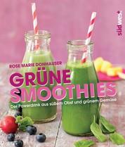 Grüne Smoothies - Der Powerdrink aus süßem Obst und grünem Gemüse