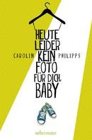 Carolin Philipps: Heute leider kein Foto für dich, Baby ★★★★