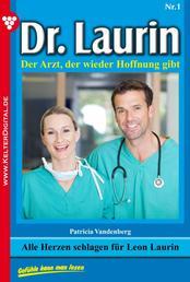 Dr. Laurin 1 – Arztroman - Alle Herzen schlagen für Leon Laurin
