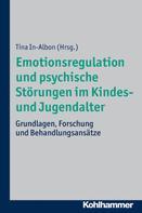 Tina In-Albon: Emotionsregulation und psychische Störungen im Kindes- und Jugendalter