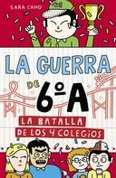 Sara Cano: La batalla de los 4 colegios (Serie La guerra de 6ºA 5)