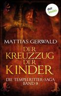 Matthias Gerwald: Die Tempelritter-Saga - Band 9: Der Kreuzzug der Kinder ★★★★★