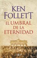 Ken Follett: El umbral de la eternidad (The Century 3)