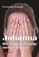 Franziska Latuch: Johanna. Die Vergewaltigung meines Lebens ★★★
