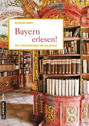 Bayern erlesen! - Der Freistaat für Literaturfreunde und Bibliophile