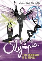 Almudena Cid: Olympia y las Guardianas de la Rítmica (Olympia y las Guardianas de la Rítmica 1)