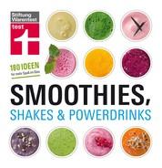 Smoothies, Shakes & Powerdrinks - 180 Ideen für mehr Spaß im Glas