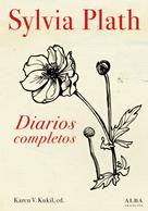 Sylvia Plath: Diarios completos