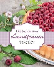 Die leckersten Landfrauen Torten - Von frühlingsfrisch bis schokoladig-gemütlich