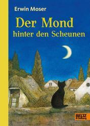 Der Mond hinter den Scheunen - Eine Fabel von Katzen, Mäusen und Ratzen. Mit Kapitelzeichnungen von Erwin Moser