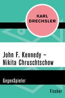 Karl Drechsler: John F. Kennedy - Nikita Chruschtschow