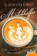 Susanna Ernst: Milchkaffee – Das Glück der Liebe ★★★★★