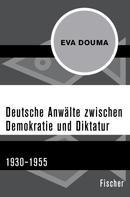 Eva Douma: Deutsche Anwälte zwischen Demokratie und Diktatur