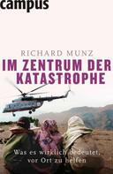 Richard Munz: Im Zentrum der Katastrophe ★★★★★