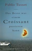 Pablo Tusset: Das Beste, was einem Croissant passieren kann ★★★★
