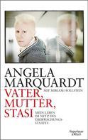 Angela Marquardt: Vater, Mutter, Stasi ★★★★