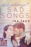 Ina Taus: #bandstorys: Sad Songs (Band 2) ★★★★