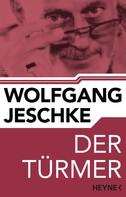 Wolfgang Jeschke: Der Türmer