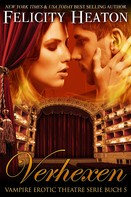 Felicity Heaton: Verhexen (Vampire Erotic Theatre Romanzen Serie Buch 5) ★★★★★