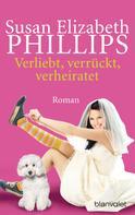 Susan Elizabeth Phillips: Verliebt, verrückt, verheiratet ★★★★★