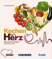 Kochen für´s Herz - Genussvoll vorbeugen - natürlich heilen