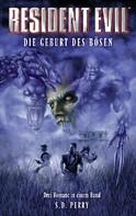 S.D. Perry: Resident Evil Sammelband Band 1: Die Geburt des Bösen ★★★★