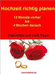 Hochzeit richtig planen - 12 Monate vorher bis 4 Wochen danach mit der Hochzeitsreise und Dokumenten-Checkliste zum Umschreiben