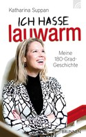 Katharina Suppan: Ich hasse lauwarm ★★★★★