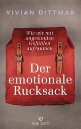 Der emotionale Rucksack - Wie wir mit ungesunden Gefühlen aufräumen
