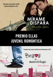 Premio Ellas Juvenil Romántica 2012 (pack 2 novelas) - Mírame y dispara | Besos de murciélago