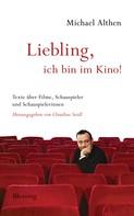 """Michael Althen: """"Liebling, ich bin im Kino"""" ★★★★★"""