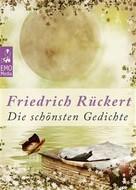 Friedrich Rückert: Die schönsten Gedichte - Deutsche Klassiker der Poesie und Lyrik von unsterblicher Schönheit: Edition Friedrich Rückert (Illustrierte Ausgabe)