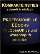 Pascal Schwarz: Kompakteinstieg: schnell & einfach Professionelle EBooks erstellen mit OpenOffice und writer2epub