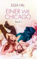 Eliza Hill: Einer wie Chicago: Band 1 ★★★★