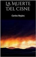 Carlos Reyles: La Muerte Del Cisne