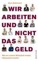 Arno Gahrmann: Wir arbeiten und nicht das Geld ★★★★★