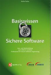 Basiswissen Sichere Software - Aus- und Weiterbildung zum ISSECO Certified Professionell for Secure Software Engineering