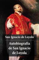 Ignacio De Loyola: Autobiografía de San Ignacio de Loyola