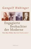 Gangolf Hübinger: Engagierte Beobachter der Moderne ★