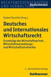 Deutsches und Internationales Wirtschaftsrecht - Grundzüge des Wirtschaftsprivat-, Wirtschaftsverwaltungs- und Wirtschaftsstrafrechts