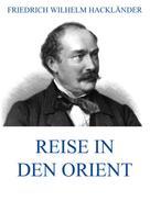 Friedrich Wilhelm Hackländer: Reise in den Orient