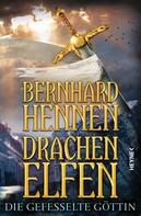 Bernhard Hennen: Drachenelfen - Die gefesselte Göttin ★★★★★
