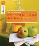 Margot Hellmiß: Natürlich heilen mit Apfelessig ★★★★